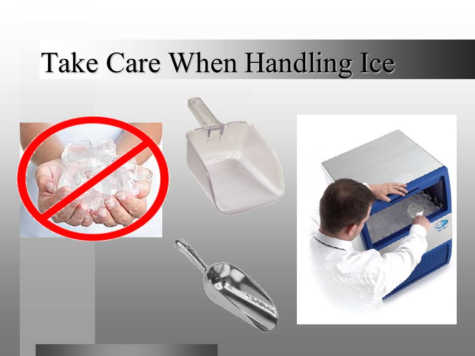 Take Care When Handling Ice