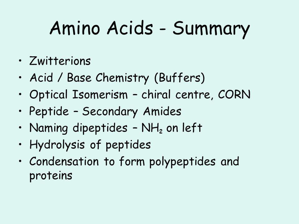 Amino Acids - Summary Zwitterions Acid / Base Chemistry (Buffers)