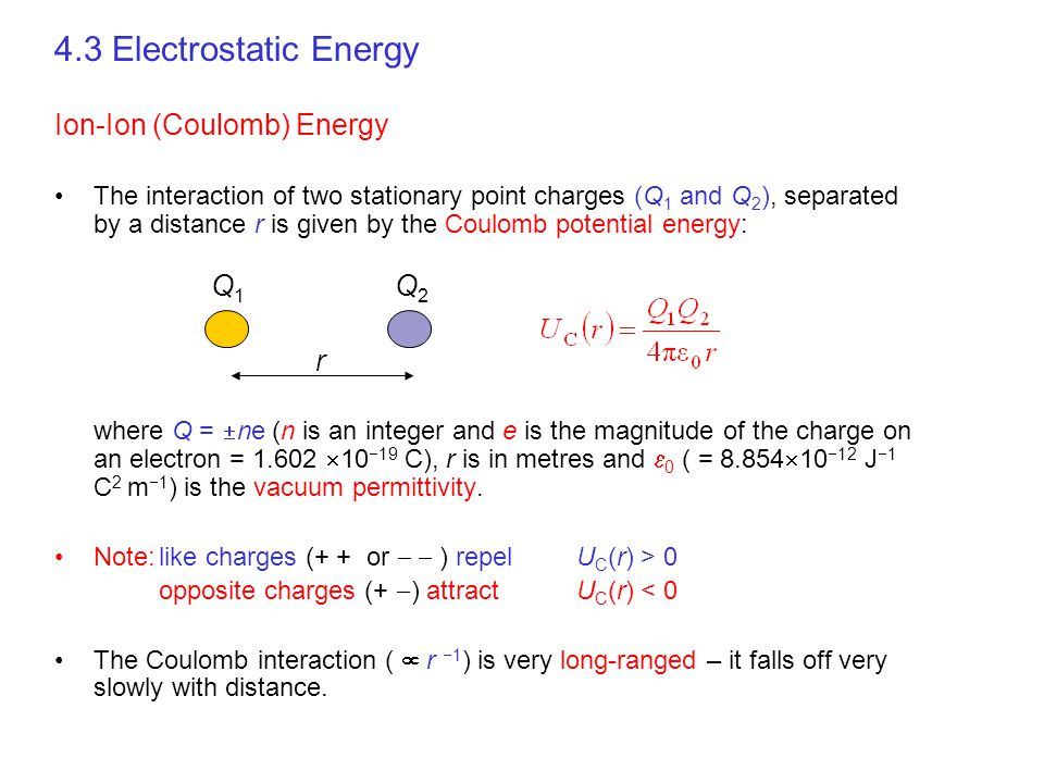 4.3 Electrostatic Energy Ion-Ion (Coulomb) Energy Q1 Q2 r
