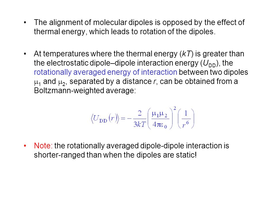 The alignment of molecular dipoles is opposed by the effect of thermal energy, which leads to rotation of the dipoles.