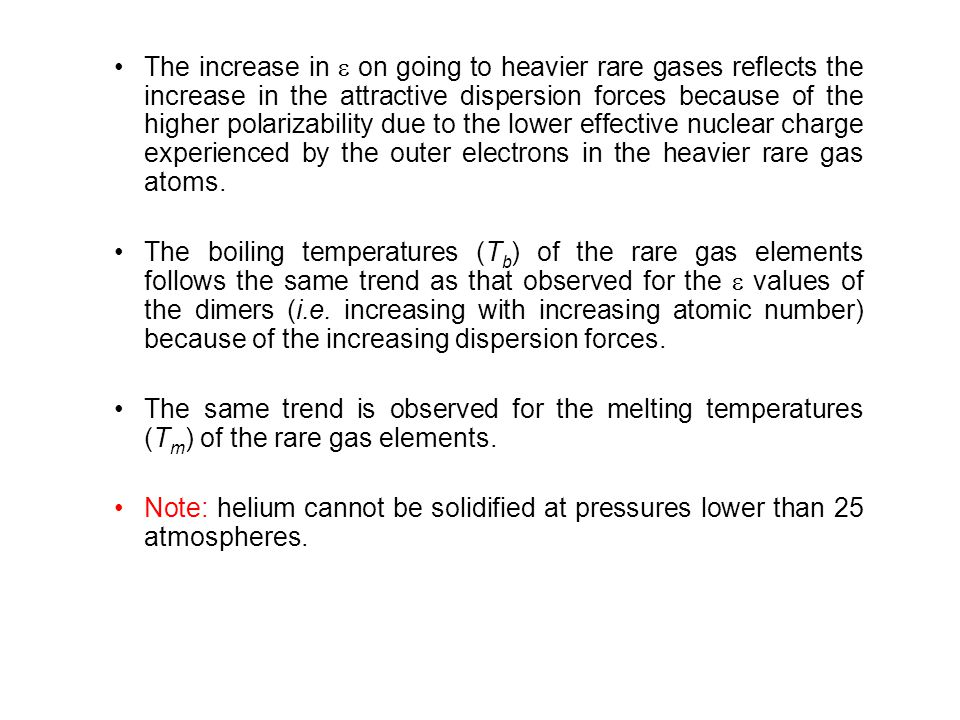The increase in  on going to heavier rare gases reflects the increase in the attractive dispersion forces because of the higher polarizability due to the lower effective nuclear charge experienced by the outer electrons in the heavier rare gas atoms.
