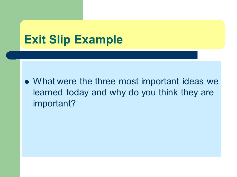 Exit Slip Example What were the three most important ideas we learned today and why do you think they are important