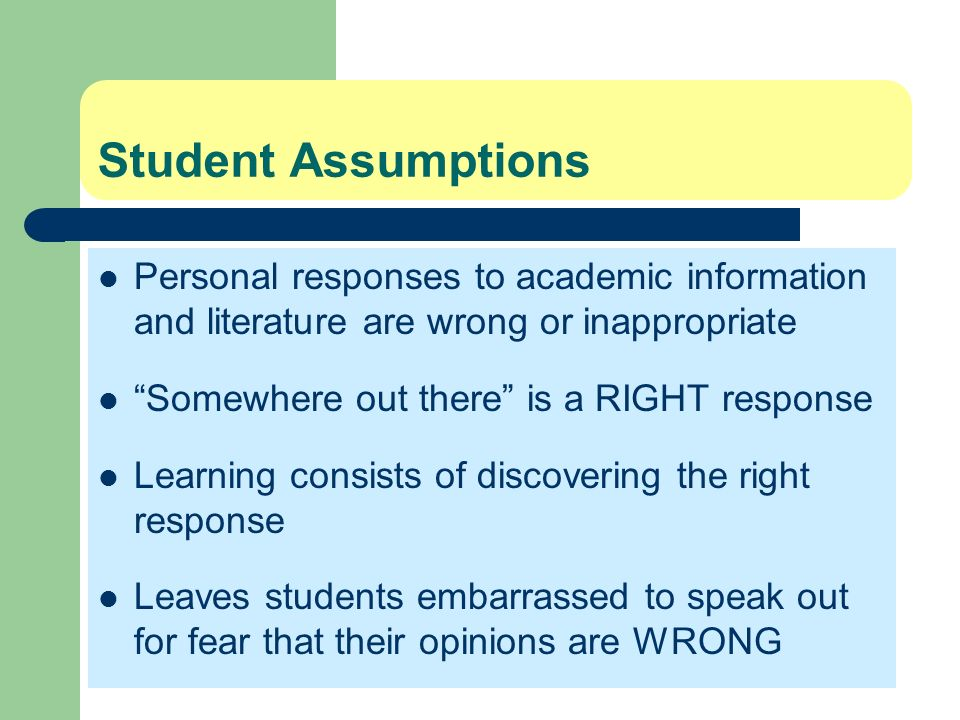 Student Assumptions Personal responses to academic information and literature are wrong or inappropriate.