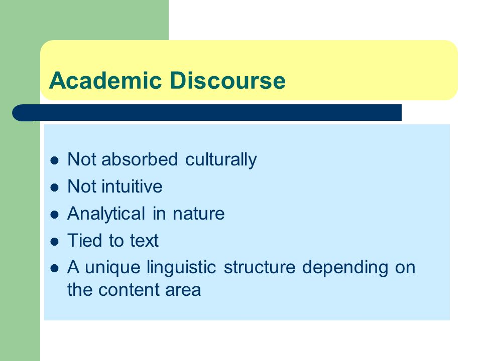 Academic Discourse Not absorbed culturally Not intuitive