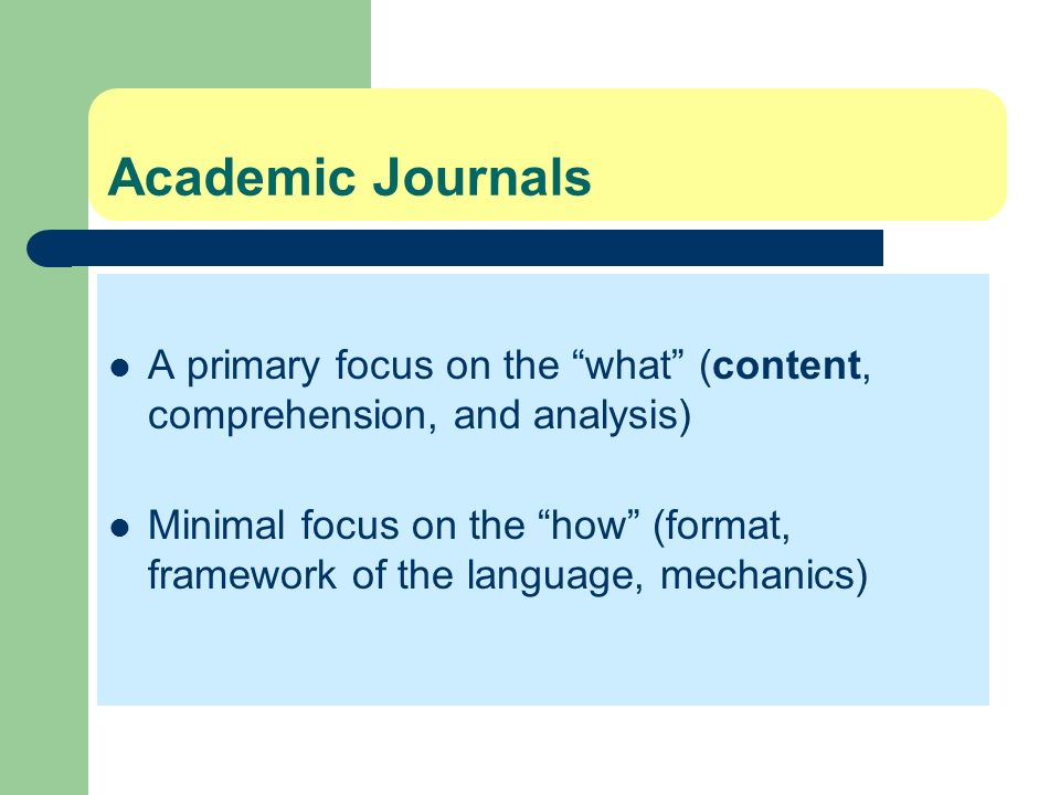 Academic JournalsA primary focus on the what (content, comprehension, and analysis)