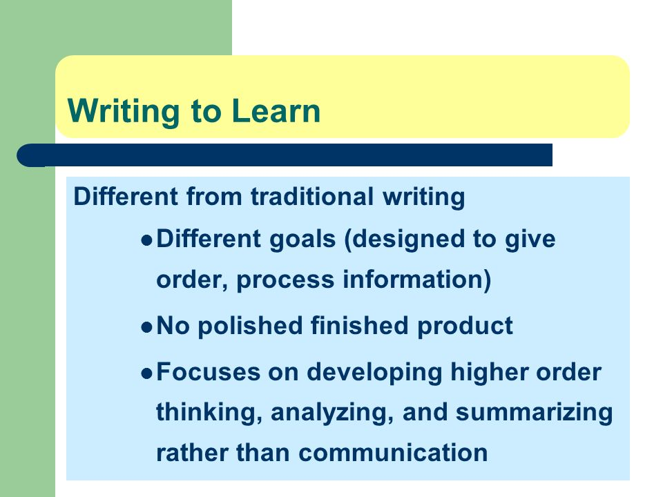 Writing to Learn Different from traditional writing