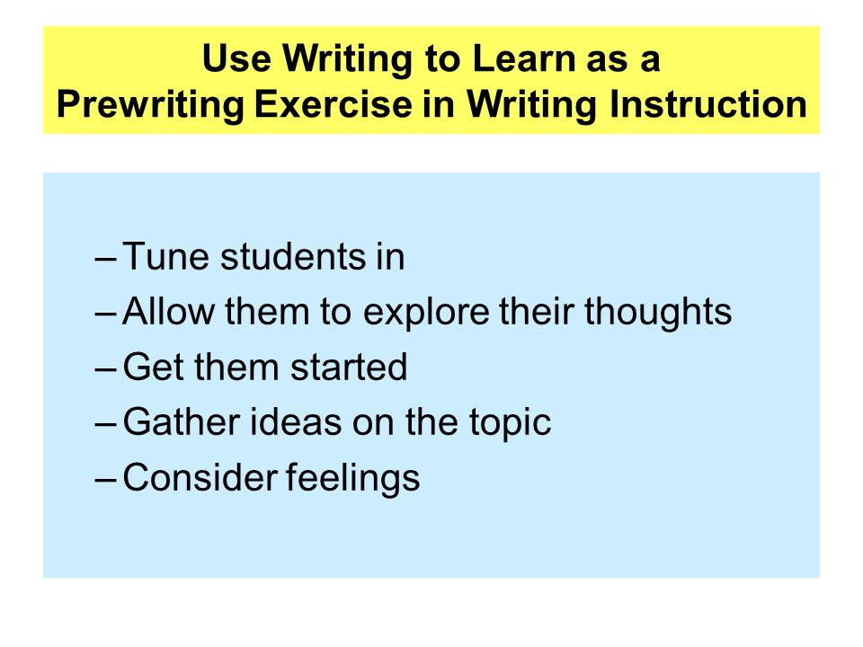 Use Writing to Learn as a Prewriting Exercise in Writing Instruction