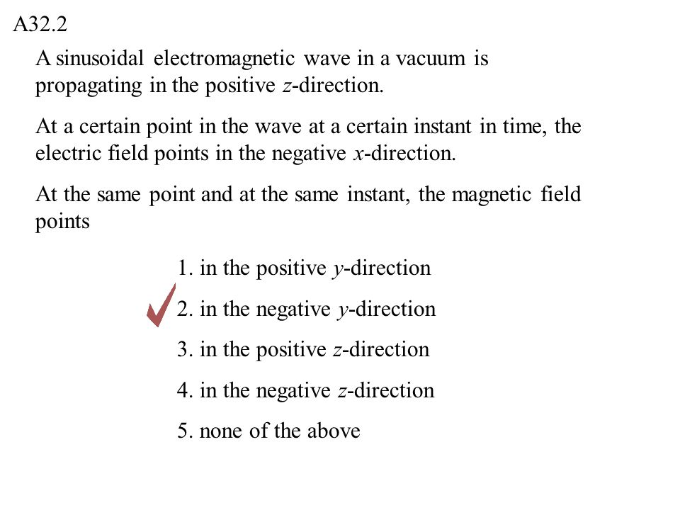 A32.2 A sinusoidal electromagnetic wave in a vacuum is propagating in the positive z-direction.