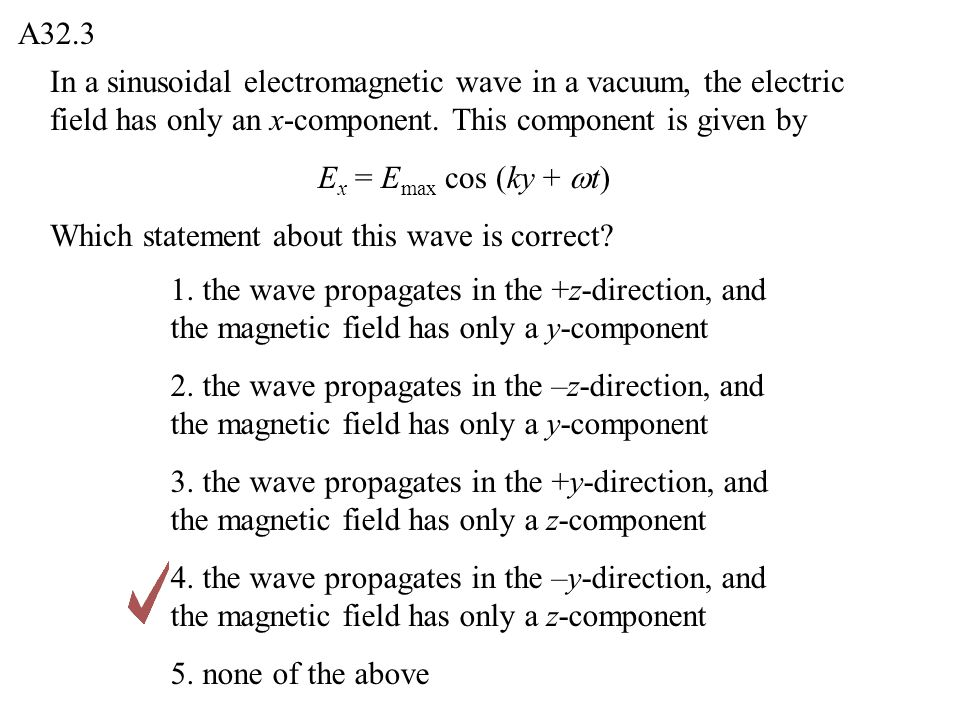 A32.3 In a sinusoidal electromagnetic wave in a vacuum, the electric field has only an x-component. This component is given by.