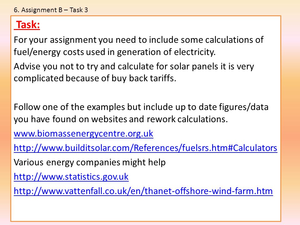 6. Assignment B – Task 3 Task: For your assignment you need to include some calculations of fuel/energy costs used in generation of electricity.