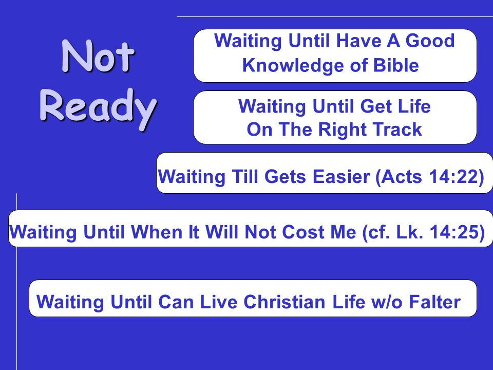 Not Ready Waiting Until Have A Good Knowledge of Bible