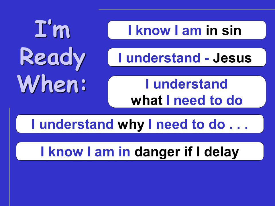 I understand why I need to do . . . I know I am in danger if I delay