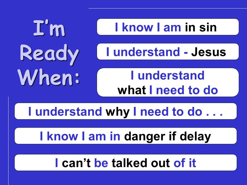 I'm Ready When: I know I am in sin I understand - Jesus I understand