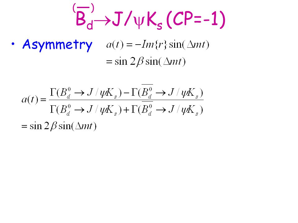 ( ) BdJ/Ks (CP=-1) Asymmetry