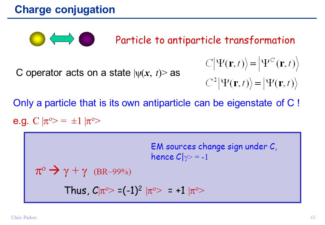 o   +  (BR~99%) Charge conjugation