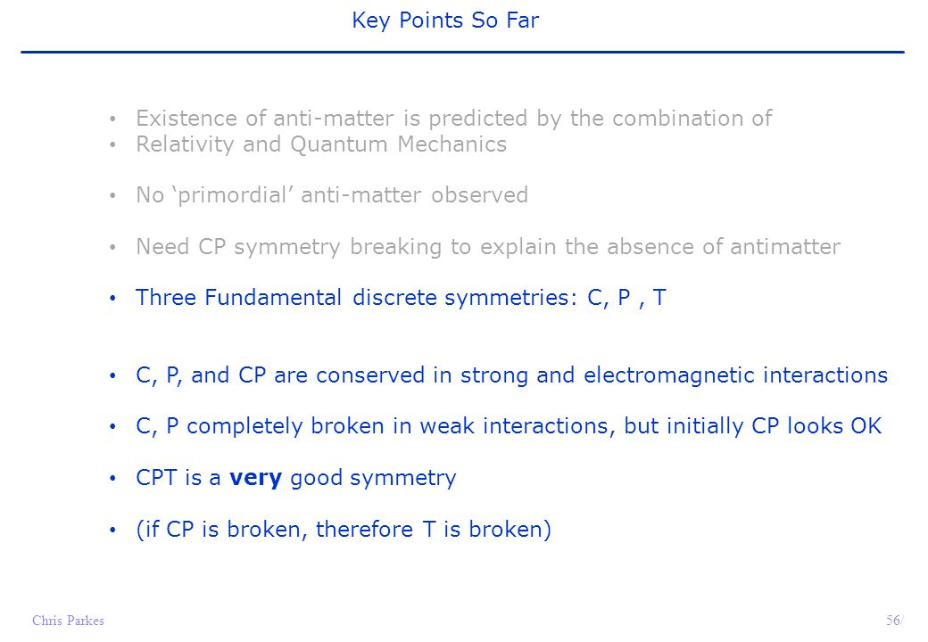 Key Points So Far Existence of anti-matter is predicted by the combination of. Relativity and Quantum Mechanics.