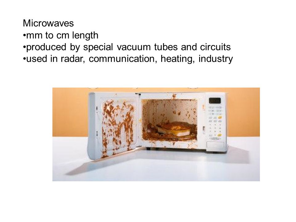 Microwaves mm to cm length. produced by special vacuum tubes and circuits.