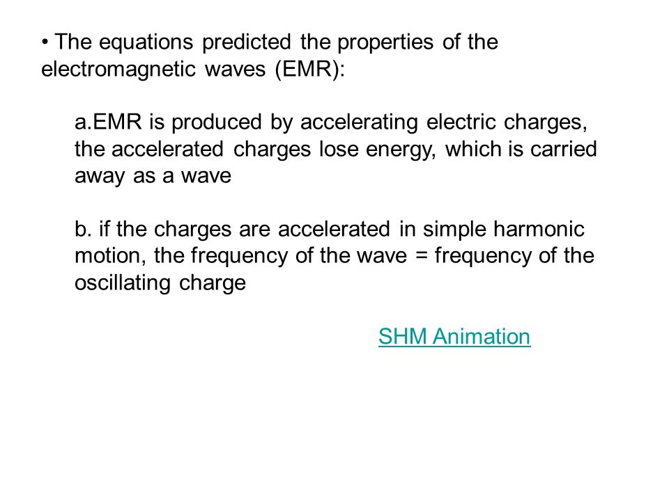 The equations predicted the properties of the electromagnetic waves (EMR):