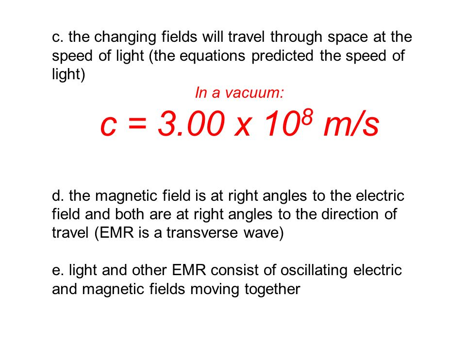 c. the changing fields will travel through space at the speed of light (the equations predicted the speed of light)
