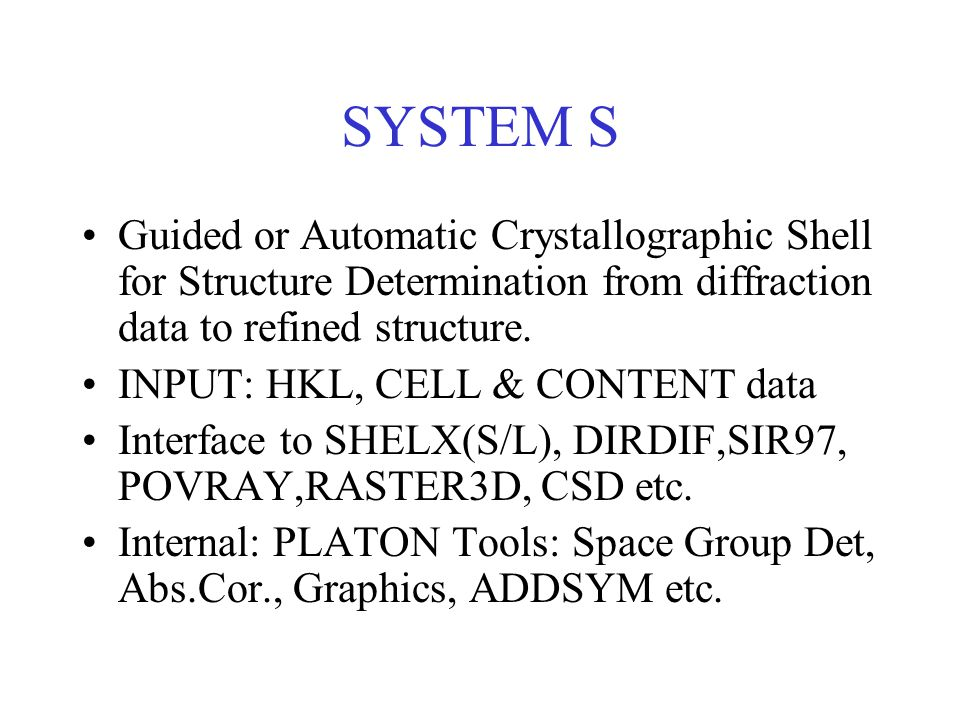 SYSTEM S Guided or Automatic Crystallographic Shell for Structure Determination from diffraction data to refined structure.