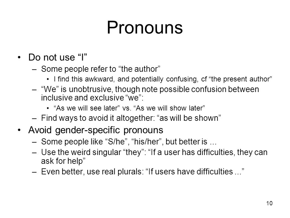 Pronouns Do not use I Avoid gender-specific pronouns