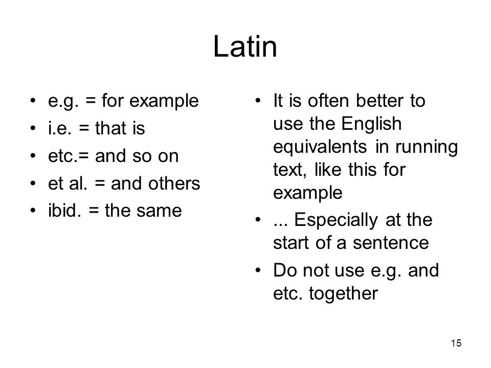 Latin e.g. = for example i.e. = that is etc.= and so on