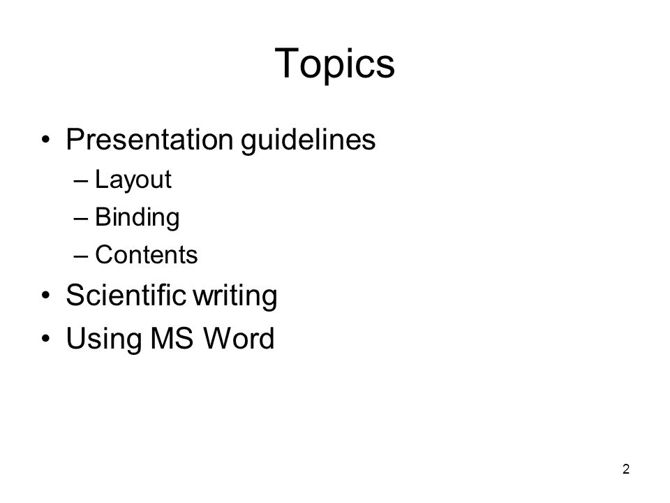 Topics Presentation guidelines Scientific writing Using MS Word Layout