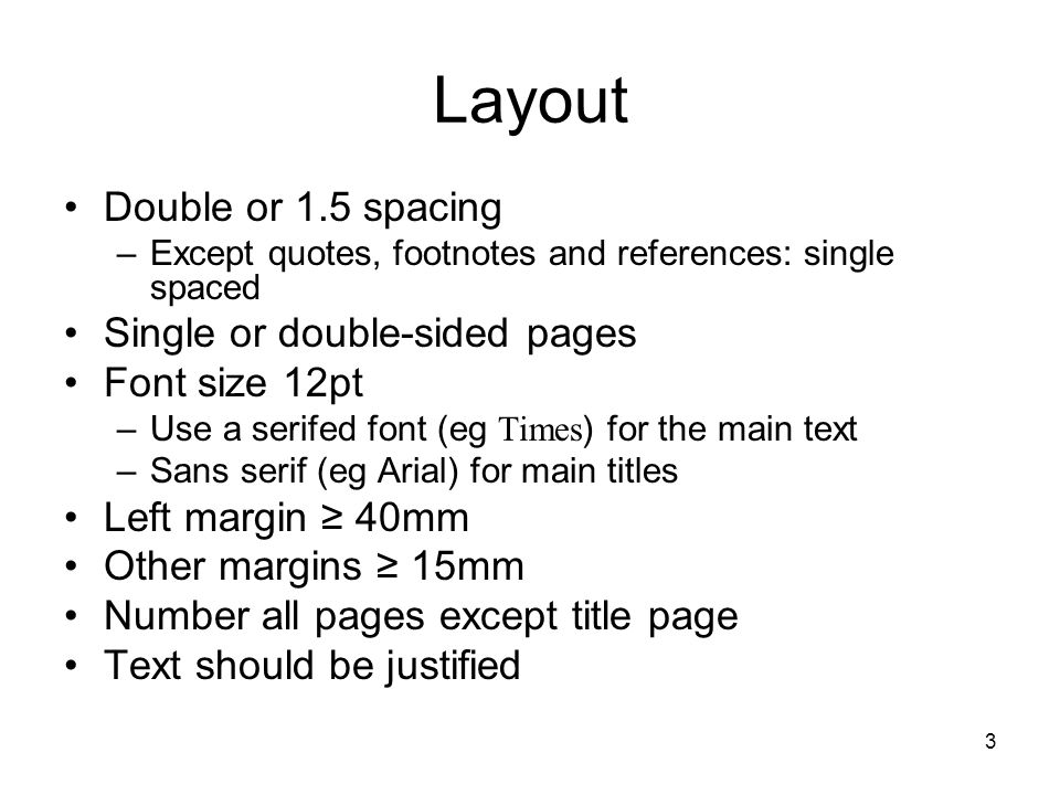 Layout Double or 1.5 spacing Single or double-sided pages