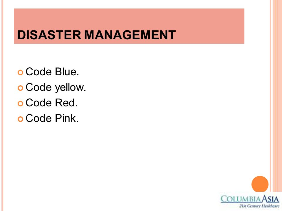 DISASTER MANAGEMENT Code Blue. Code yellow. Code Red. Code Pink.