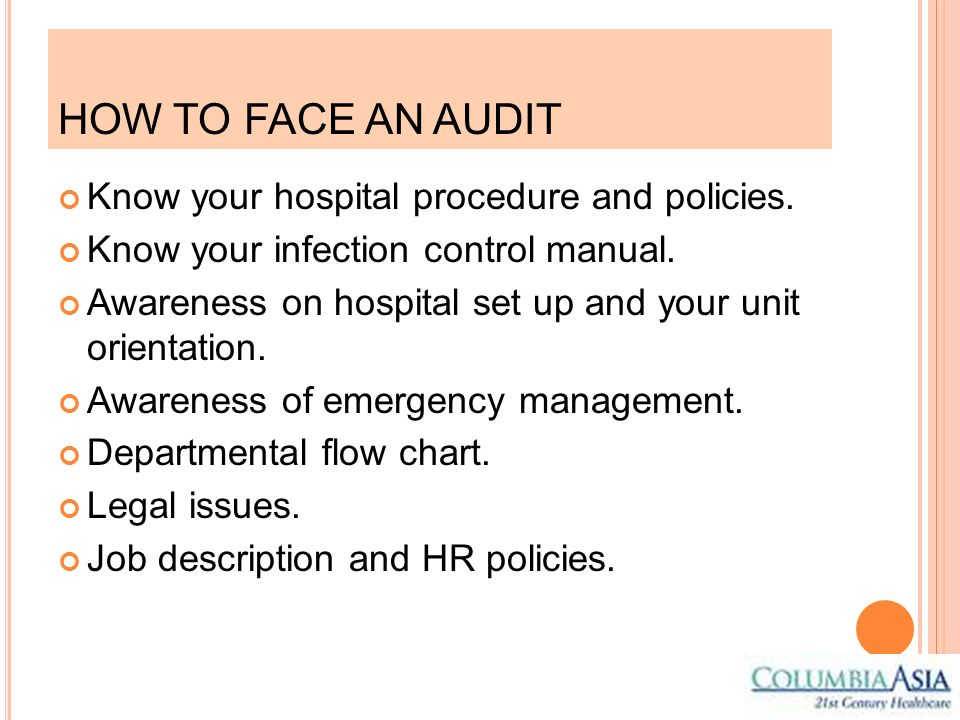 HOW TO FACE AN AUDIT Know your hospital procedure and policies.