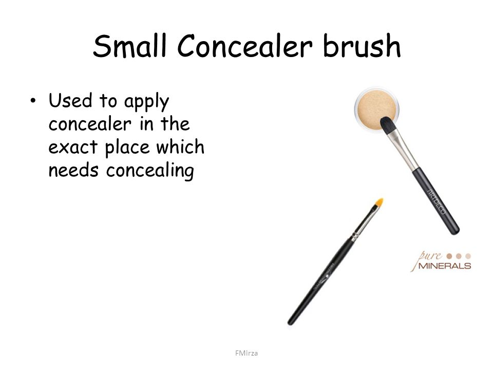 Small Concealer brush Used to apply concealer in the exact place which needs concealing FMirza