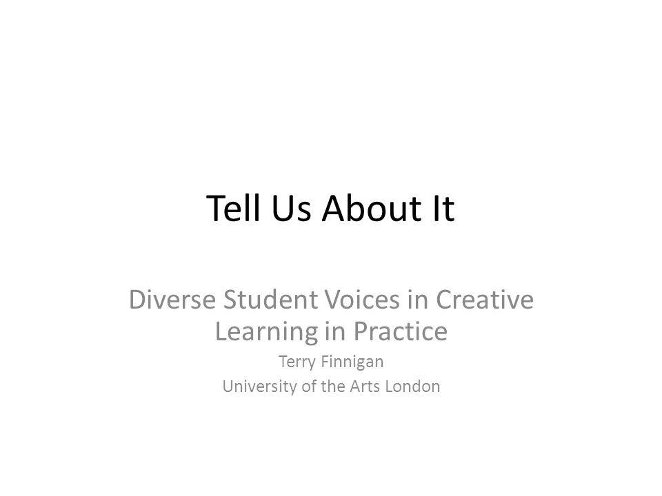 Tell Us About It Diverse Student Voices in Creative Learning in Practice.