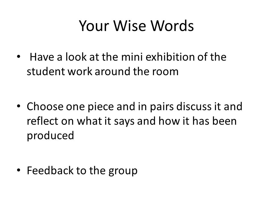 Your Wise Words Have a look at the mini exhibition of the student work around the room.