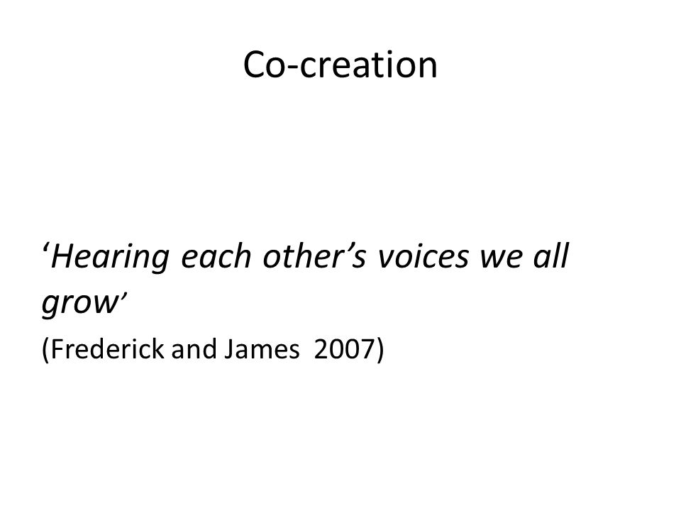 Co-creation 'Hearing each other's voices we all grow'