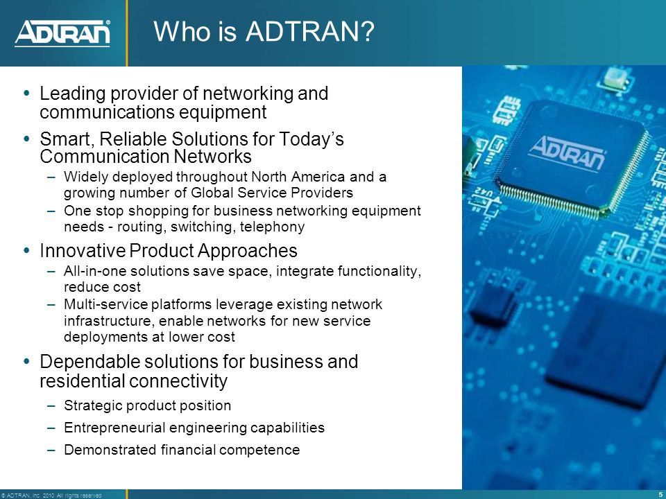 Who is ADTRAN Leading provider of networking and communications equipment. Smart, Reliable Solutions for Today's Communication Networks.