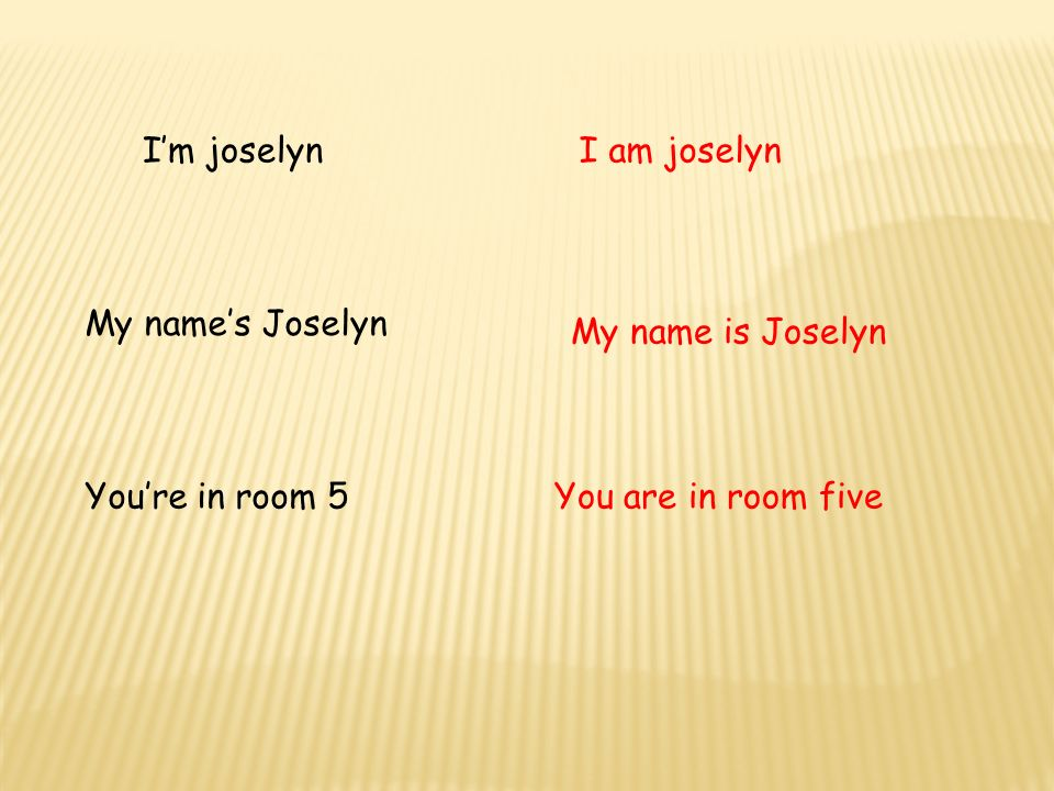 I'm joselyn I am joselyn My name's Joselyn My name is Joselyn You're in room 5 You are in room five
