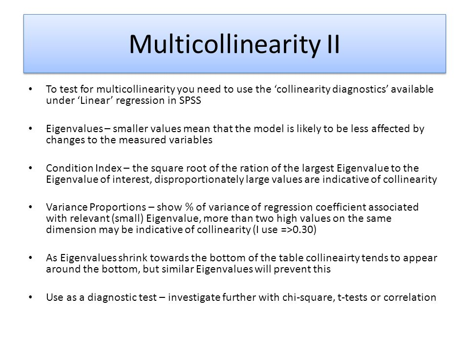 Multicollinearity II To test for multicollinearity you need to use the 'collinearity diagnostics' available under 'Linear' regression in SPSS.