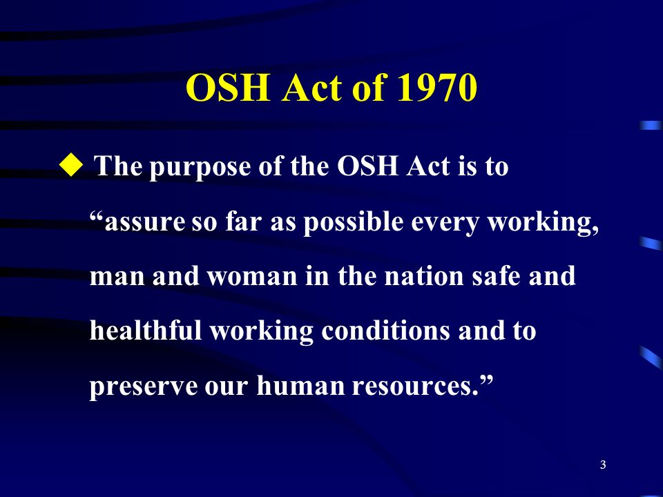 OSH Act of 1970 The purpose of the OSH Act is to
