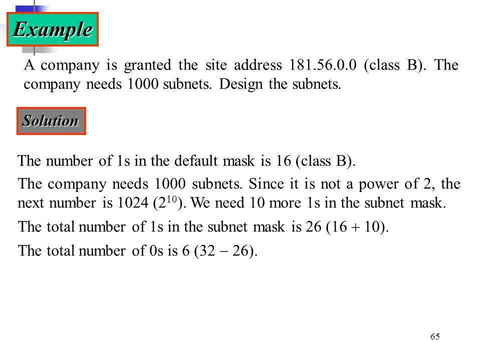 Example A company is granted the site address 181.56.0.0 (class B). The company needs 1000 subnets. Design the subnets.