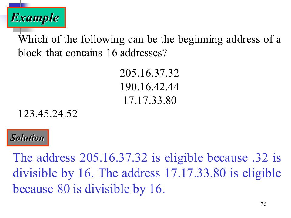 Example Which of the following can be the beginning address of a block that contains 16 addresses