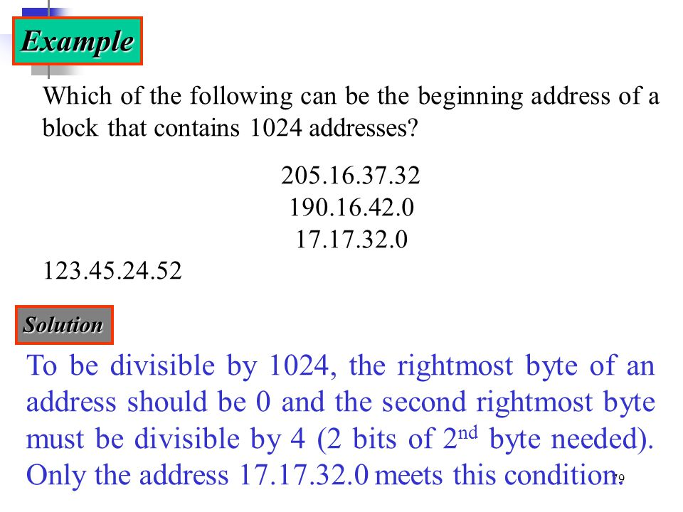 Example Which of the following can be the beginning address of a block that contains 1024 addresses