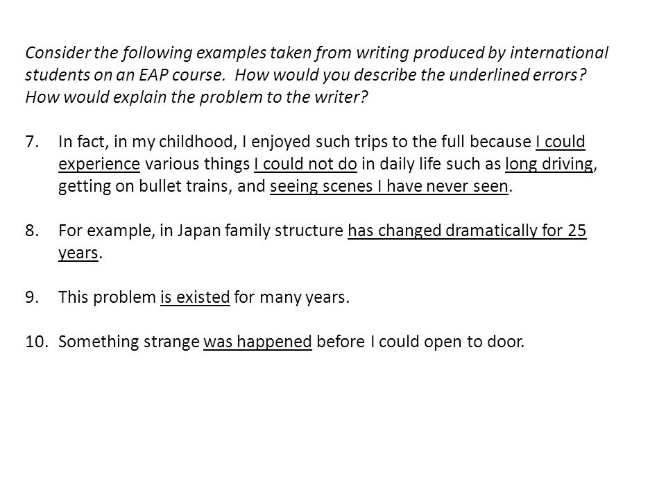 Consider the following examples taken from writing produced by international students on an EAP course. How would you describe the underlined errors How would explain the problem to the writer