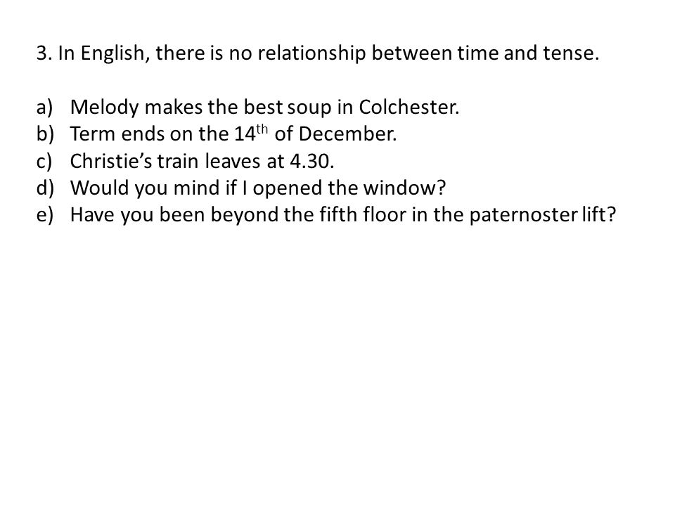 3. In English, there is no relationship between time and tense.