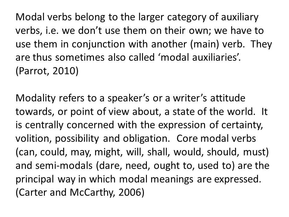 Modal verbs belong to the larger category of auxiliary verbs, i. e