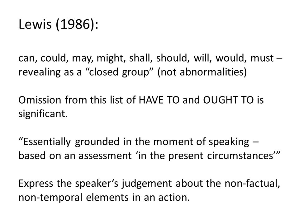 Lewis (1986): can, could, may, might, shall, should, will, would, must – revealing as a closed group (not abnormalities)