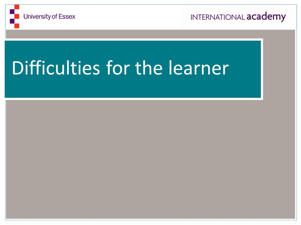 Difficulties for the learner