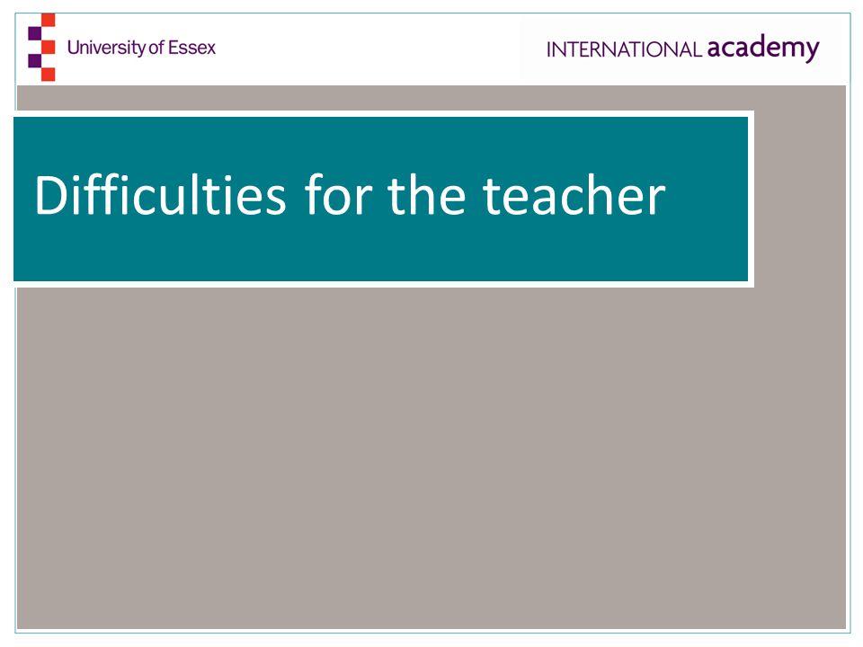 Difficulties for the teacher