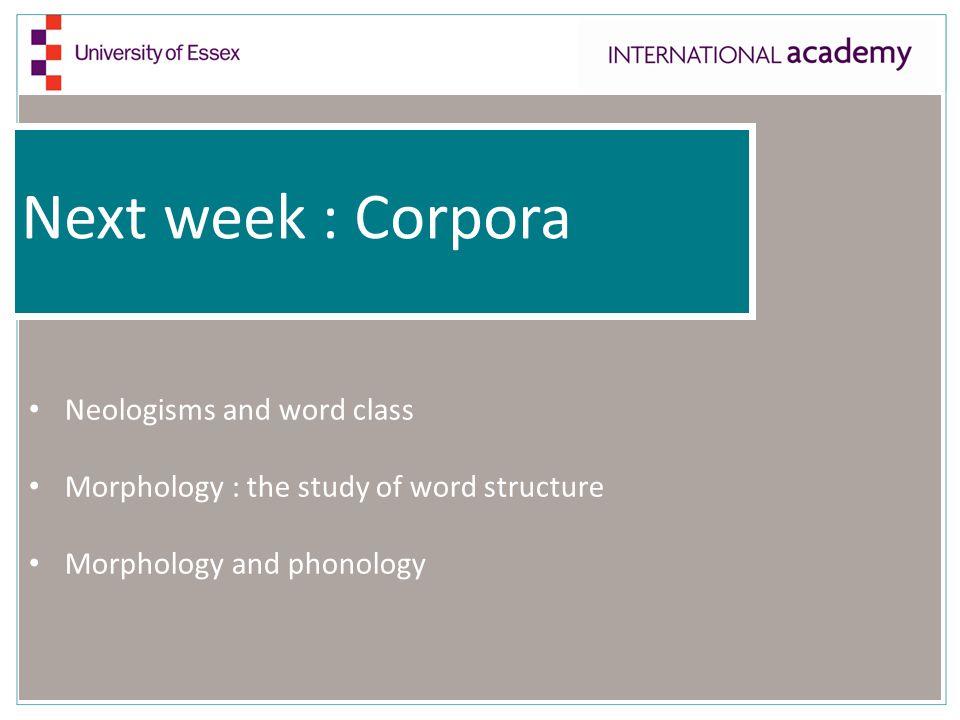 Next week : Corpora Neologisms and word class