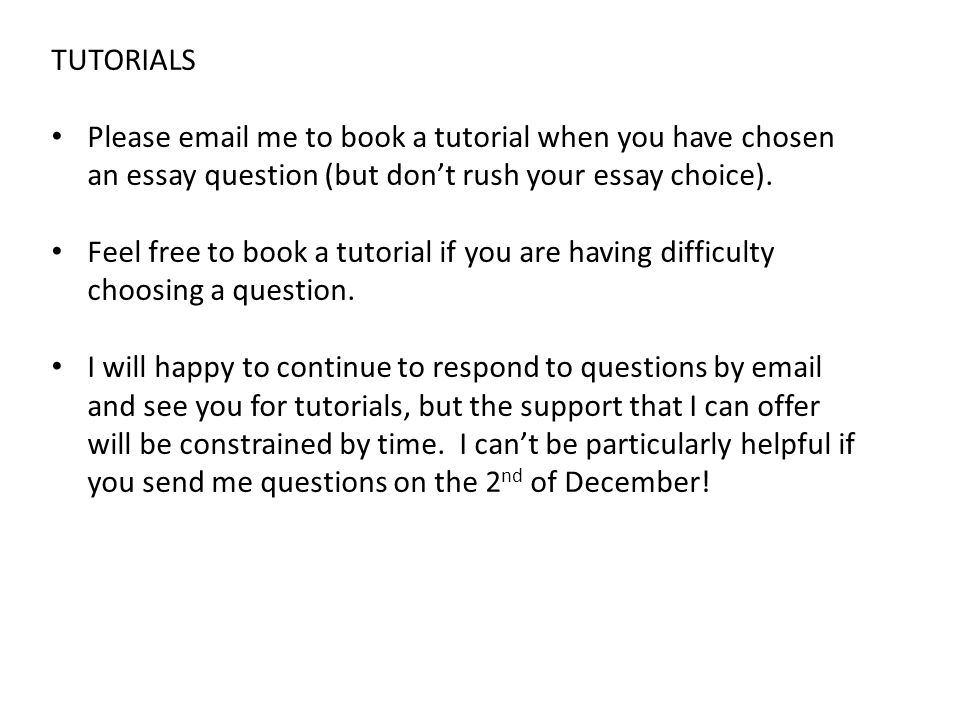 TUTORIALS Please  me to book a tutorial when you have chosen an essay question (but don't rush your essay choice).