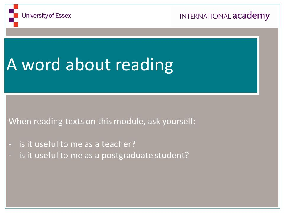A word about reading When reading texts on this module, ask yourself: